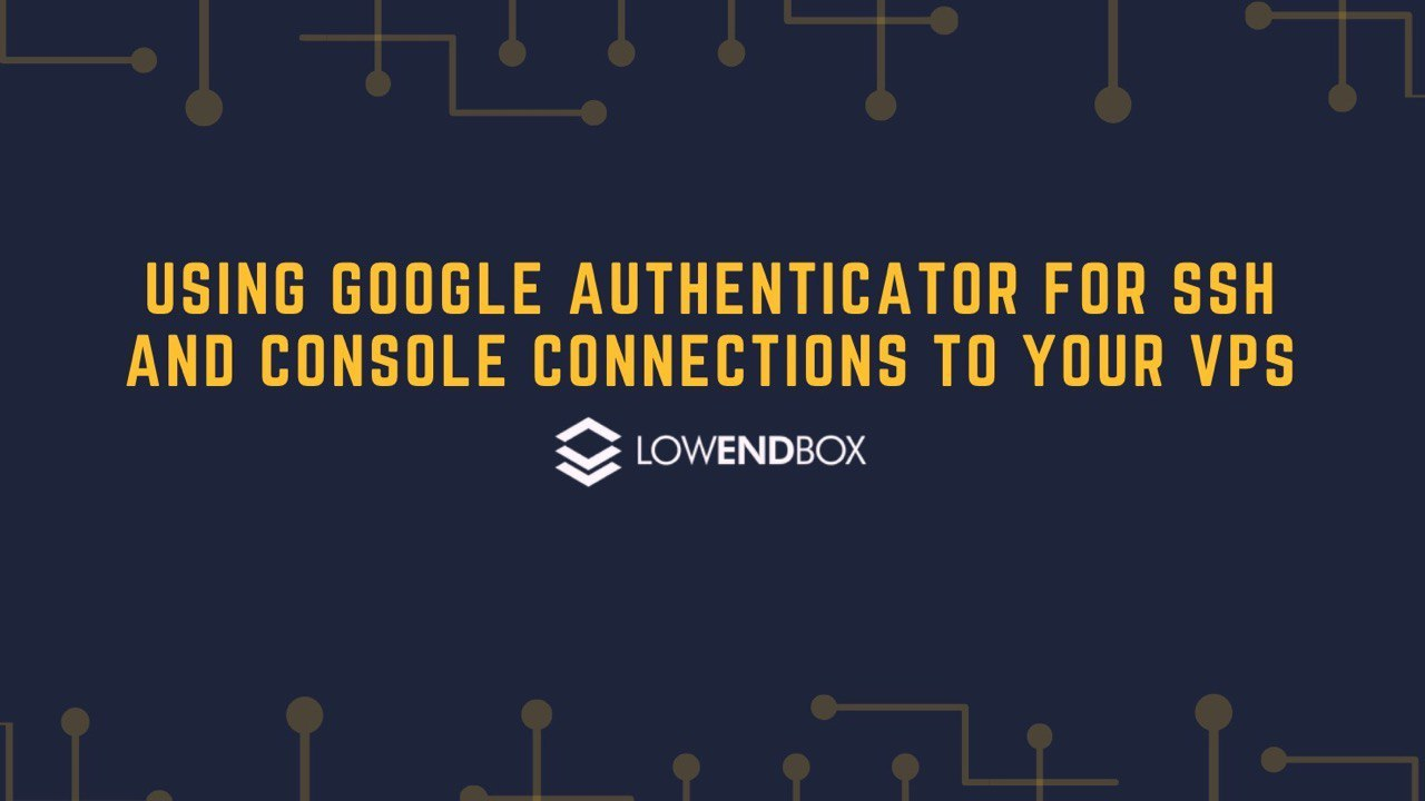 Using Google Authenticator for SSH and Console Connections to Your VPS