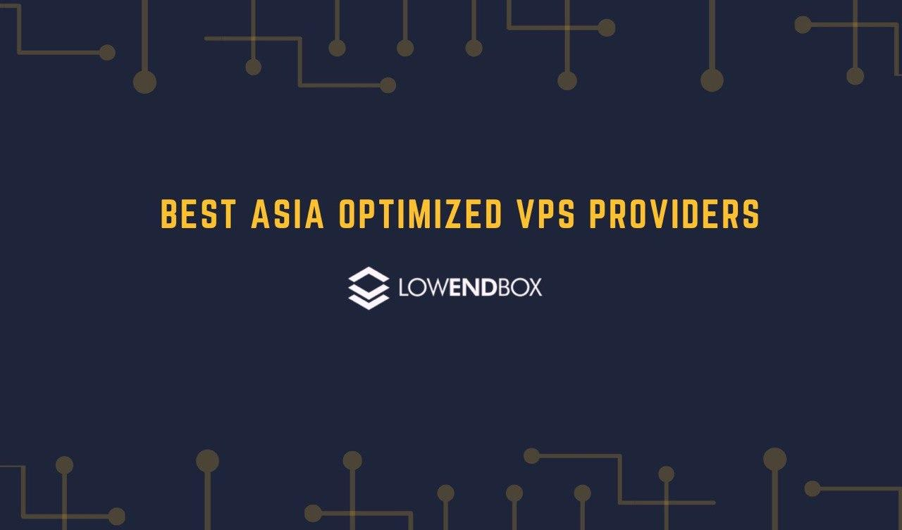 Best Asia Optimized Cheap VPS Hosts